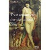 Tout amour est dernier amour ; poèmes - Couverture - Format classique
