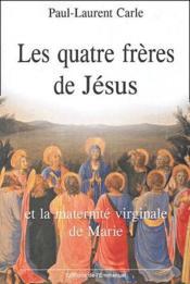 Les quatre frères de Jésus ; et la maternité virginale de Marie - Couverture - Format classique
