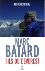 Marc Batard ; fils de l'Everest  - Frederic Thiriez