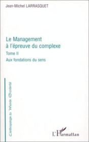Le management à l'épreuve du complexe t.2 ; aux fondations du sens - Couverture - Format classique