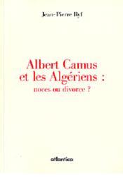 Albert camus et les algériens ; noces ou divorce ? - Couverture - Format classique
