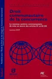 Droit communautaire de la concurrence ; le nouveau système communautaire de mise en oeuvre des articles 81 et 82 CE - Couverture - Format classique
