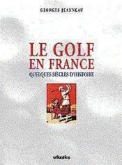 Le golf en france ; quelques siecles d'histoire - Couverture - Format classique