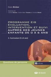 Programmes EIS évaluation, intervention et suivi auprès des jeunes enfants de 0 à 6 ans t.3 ; curriculum (3 à 6 ans) - Couverture - Format classique