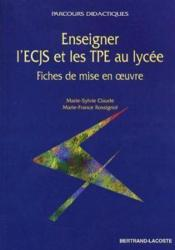 Enseigner l'ECJS et les TPE au lycée ; fiches de mise en oeuvre - Couverture - Format classique