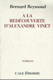 A La Decouverte D'Alexandre Vinet - Couverture - Format classique