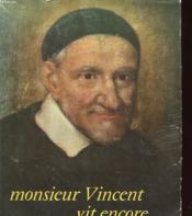 1660-1960 - Monsieur Vincent Vit Encore... Sa Survie Par Ses Filles De La Charite Au Long Des Siecles - Couverture - Format classique