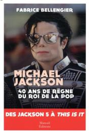 Vente  Michael Jackson ; 40 ans de règne du roi de la pop ; des Jackson five à This is it  - Fabrice Bellengier