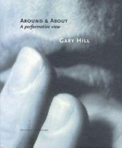 Gary Hill ; around & about, a performative view - Couverture - Format classique