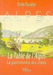 La table de l'alpin ; la gastronomie des cîmes - Intérieur - Format classique
