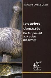 Les aciers damasses. du fer primitif aux aciers modernes - Intérieur - Format classique
