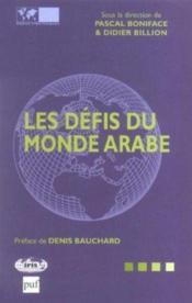 Les défis du monde arabe. textes des 9e Conférences stratégiques annuelles de l'Institut de relations internationales et stratégiques, tenues à l'Institut d - Couverture - Format classique