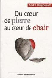 Du Coeur De Pierre Au Coeur De Chair - Couverture - Format classique