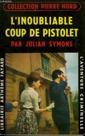 L'Inoubliable Coup De Pistolet. Collection L'Aventure Criminelle N° 87. - Couverture - Format classique