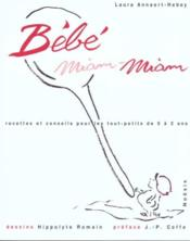 Bebe Miam-Miam ; Recettes Et Conseils Pour Les Tout-Petits De 0 A 2 Ans - Couverture - Format classique