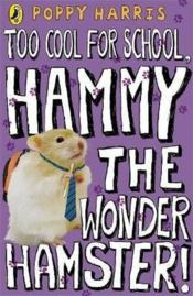Vente livre :  Too cool for school, Hammy the wonder hamster !  - Poppy Harris