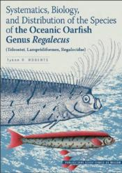 Vente livre :  Systematics, biology, and distribution of the species of the Oceanic Oarfish Genus Regalecus ; (Teleostei, Lampridiformes, Regal  - Tyson R. Roberts