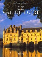 Val De Loire ; Au Coeur De Nos Regions - Intérieur - Format classique