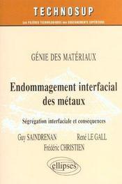 Genie Des Materiaux Endommagement Interfacial Des Metaux Segregation Interfaciale Et Consequences - Intérieur - Format classique