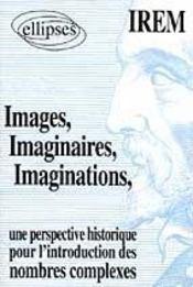 Images Imaginaires Imaginations Une Perspective Historique Pour L'Introduction De Nombres Complexes - Intérieur - Format classique