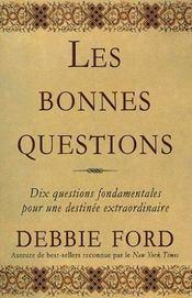 Les bonnes questions ; dix questions fondamentales pour une destinée extraordinaire - Intérieur - Format classique