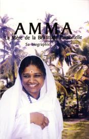 Amma ; la mère de la béatitude immortelle ; sa biographie - Couverture - Format classique