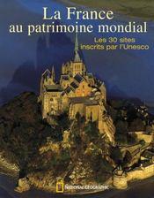 La france au patrimoine mondial ; les 30 sites inscrits par l'unesco - Intérieur - Format classique