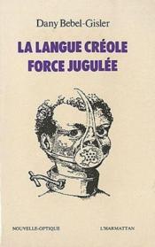 La langue créole ; force jugulée - Couverture - Format classique