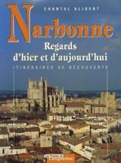 Narbonne regards d'hier et d'aujourd'hui ; itinéraires de découverte - Couverture - Format classique