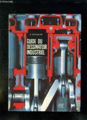 Guide Du Dessinateur Industriel. - Couverture - Format classique