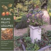 Fleurs Fruits Legumes ; Une Histoire Du Jardin De L'Antiquite A Nos Jours - Couverture - Format classique