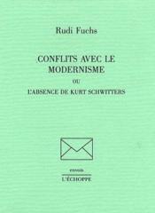 Conflits avec le modernisme ou l'absence de Kurt Schwitters - Couverture - Format classique