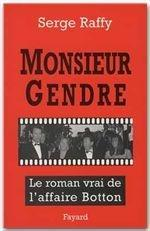 Vente  Monsieur Gendre ; le roman vrai de l'affaire Botton  - Serge Raffy