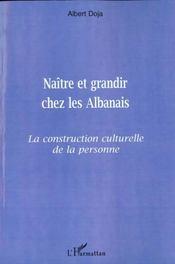 Naitre Et Grandir Ches Les Albanais ; La Construction Culturelle De La Personne - Intérieur - Format classique