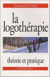 La logothérapie ; théorie et pratique - Couverture - Format classique
