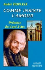 Comme insiste l'amour ; présence du curé d'Ars - Couverture - Format classique