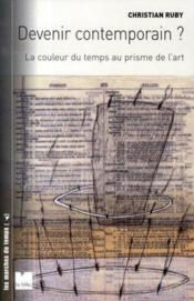 Vente livre :  Devenir contemporain ? la couleur du temps au prisme de l'art  - Ruby C - Christian Ruby