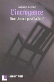 L'Incroyance. Une Chance Pour La Foi ? - Intérieur - Format classique