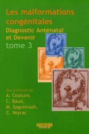 Les malformations congénitales t.3 ; diagnostic anténatal et devenir - Couverture - Format classique