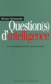 Question(s) d'intelligence ; le renseignement face au terrorisme - Intérieur - Format classique