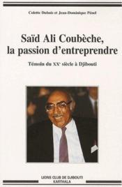 Said Ali Coubeche, la passion d'entreprendre ; temoin du XXe siecle a Djibouti - Couverture - Format classique