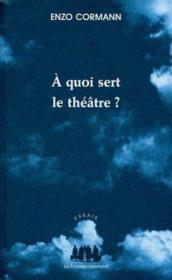 À quoi sert le théâtre ? - Couverture - Format classique