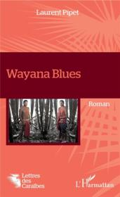 Vente livre :  Wayana blues  - Laurent Pipet