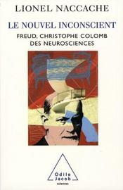 Le nouvel inconscient ; freud, christophe colomb des neurosciences - Intérieur - Format classique