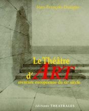 Le théâtre d'art ; aventure européenne du XX siècle - Couverture - Format classique