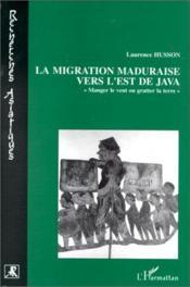 La migration maduraise vers l'est de Java ; manger le vent ou gratter la terre - Couverture - Format classique