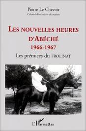 Les nouvelles heures d'Abèche 1966-1967 ; les prémices de Frolinat - Couverture - Format classique