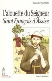 L'Alouette Du Seigneur - Saint Francois D'Assise - Couverture - Format classique