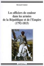 Les Officiers De Couleur Dans Les Armees De La Republique Et De L'Empire (1792-1815) - Couverture - Format classique