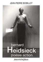 Bernard Heidsieck ; poésie d'action - Couverture - Format classique
